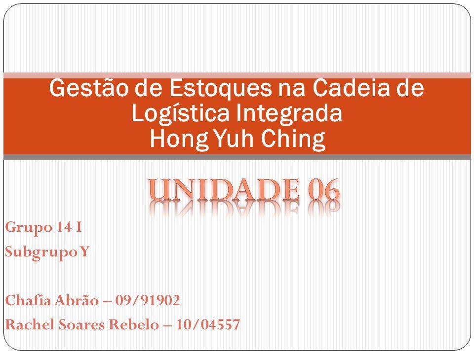 Grupo 14 I Subgrupo Y Chafia Abrão – 09/91902 Rachel Soares Rebelo – 10/04557 Gestão de Estoques na Cadeia de Logística Integrada Hong Yuh Ching