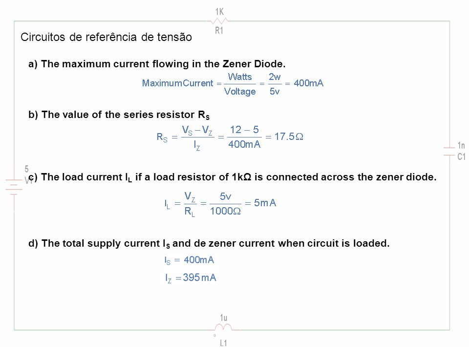 Circuitos de referência de tensão a) The maximum current flowing in the Zener Diode. b) The value of the series resistor R S c) The load current I L i