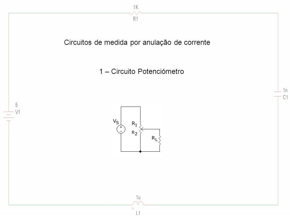 Circuitos de medida por anulação de corrente 1 – Circuito Potenciómetro