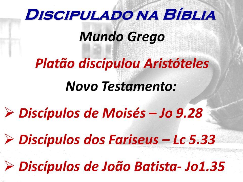 Mundo Grego Platão discipulou Aristóteles Novo Testamento: Discípulos de Moisés – Jo 9.28 Discípulos dos Fariseus – Lc 5.33 Discípulos de João Batista