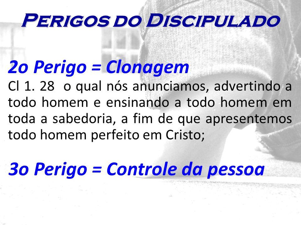 2o Perigo = Clonagem Cl 1. 28 o qual nós anunciamos, advertindo a todo homem e ensinando a todo homem em toda a sabedoria, a fim de que apresentemos t