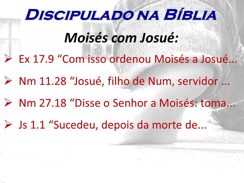 Moisés com Josué: Ex 17.9 Com isso ordenou Moisés a Josué... Nm 11.28 Josué, filho de Num, servidor... Nm 27.18 Disse o Senhor a Moisés: toma... Js 1.