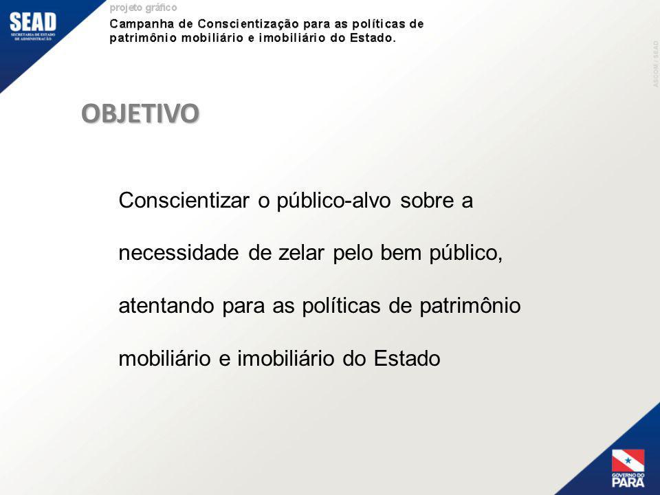 Conscientizar o público-alvo sobre a necessidade de zelar pelo bem público, atentando para as políticas de patrimônio mobiliário e imobiliário do Esta