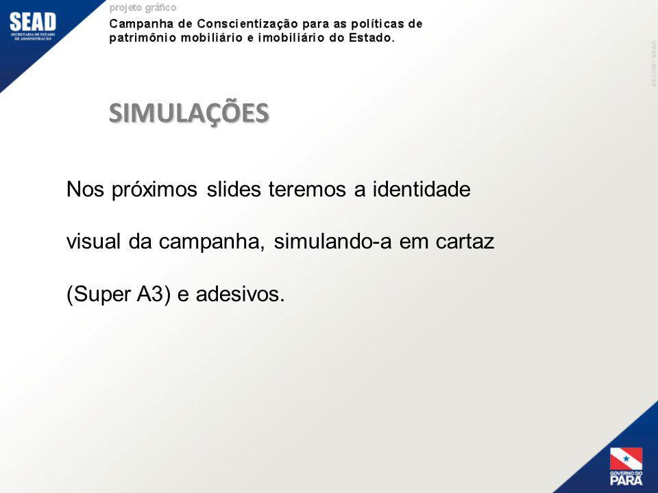SIMULAÇÕES Nos próximos slides teremos a identidade visual da campanha, simulando-a em cartaz (Super A3) e adesivos.