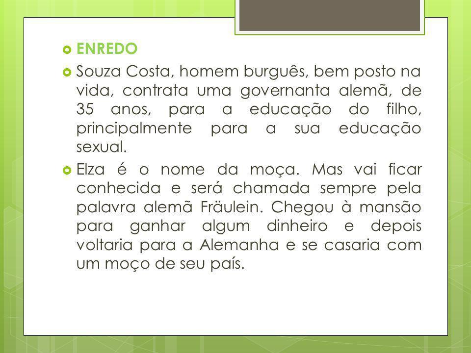 ENREDO Souza Costa, homem burguês, bem posto na vida, contrata uma governanta alemã, de 35 anos, para a educação do filho, principalmente para a sua e