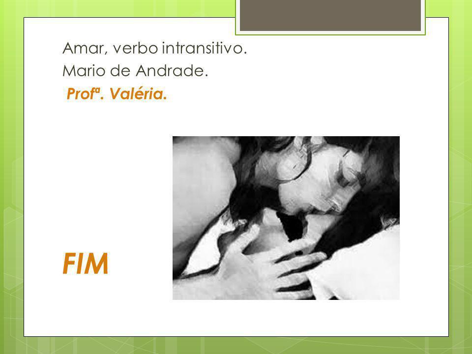 Amar, verbo intransitivo. Mario de Andrade. Profª. Valéria. FIM
