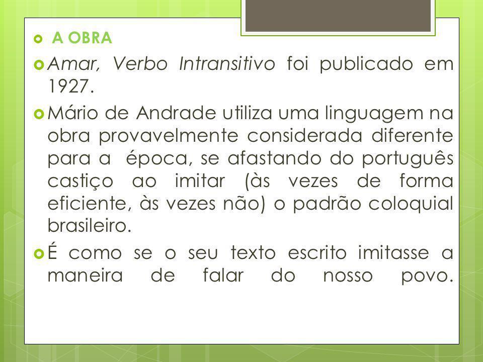 A OBRA Amar, Verbo Intransitivo foi publicado em 1927. Mário de Andrade utiliza uma linguagem na obra provavelmente considerada diferente para a época