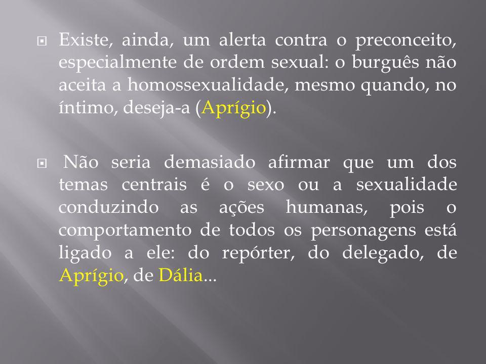 Existe, ainda, um alerta contra o preconceito, especialmente de ordem sexual: o burguês não aceita a homossexualidade, mesmo quando, no íntimo, deseja-a (Aprígio).