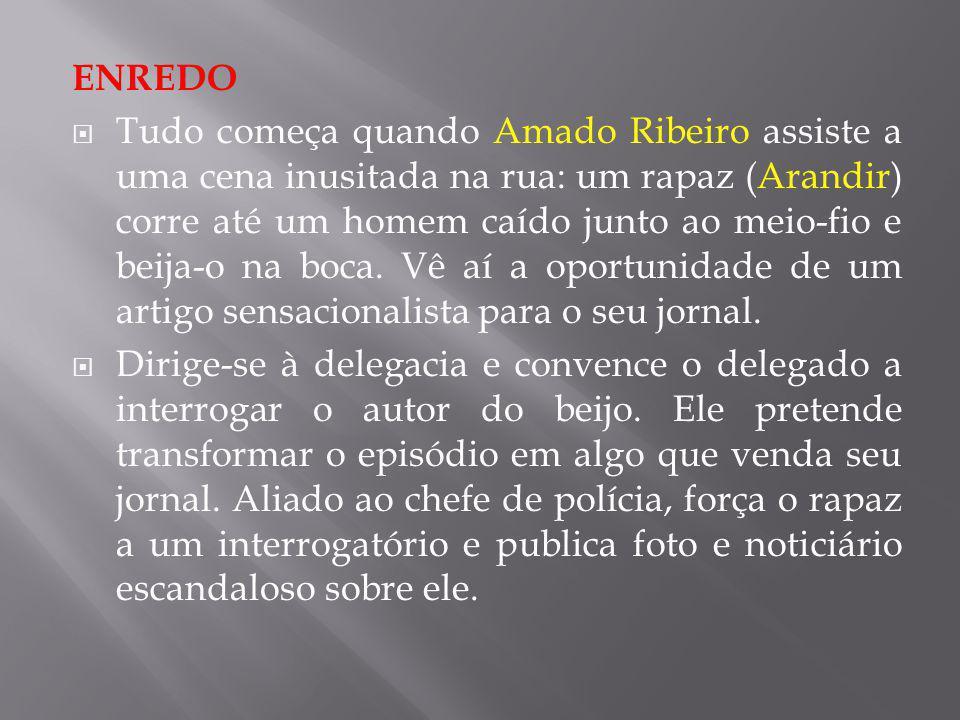 ENREDO Tudo começa quando Amado Ribeiro assiste a uma cena inusitada na rua: um rapaz (Arandir) corre até um homem caído junto ao meio-fio e beija-o n