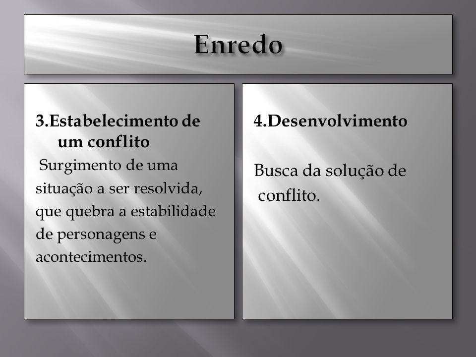 3.Estabelecimento de um conflito Surgimento de uma situação a ser resolvida, que quebra a estabilidade de personagens e acontecimentos.
