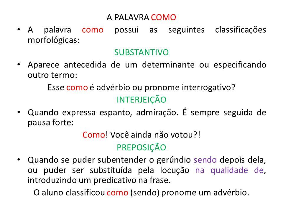 A PALAVRA COMO A palavra como possui as seguintes classificações morfológicas: SUBSTANTIVO Aparece antecedida de um determinante ou especificando outr
