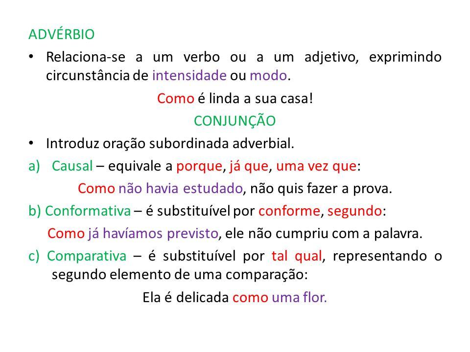 ADVÉRBIO Relaciona-se a um verbo ou a um adjetivo, exprimindo circunstância de intensidade ou modo.