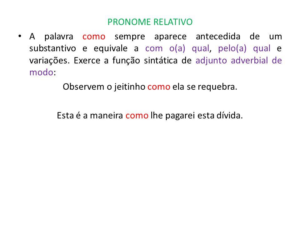 PRONOME RELATIVO A palavra como sempre aparece antecedida de um substantivo e equivale a com o(a) qual, pelo(a) qual e variações. Exerce a função sint
