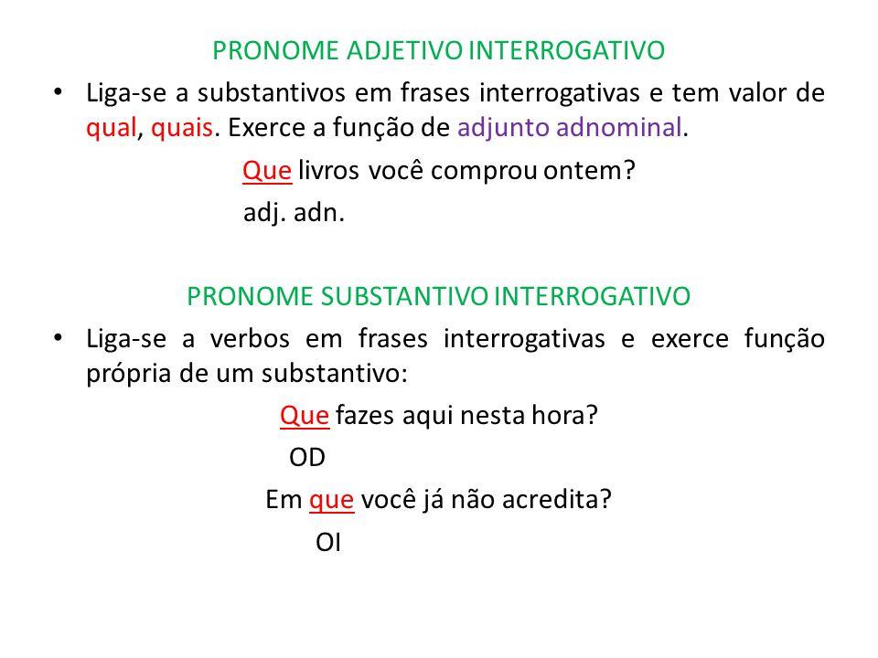 PRONOME ADJETIVO INTERROGATIVO Liga-se a substantivos em frases interrogativas e tem valor de qual, quais. Exerce a função de adjunto adnominal. Que l