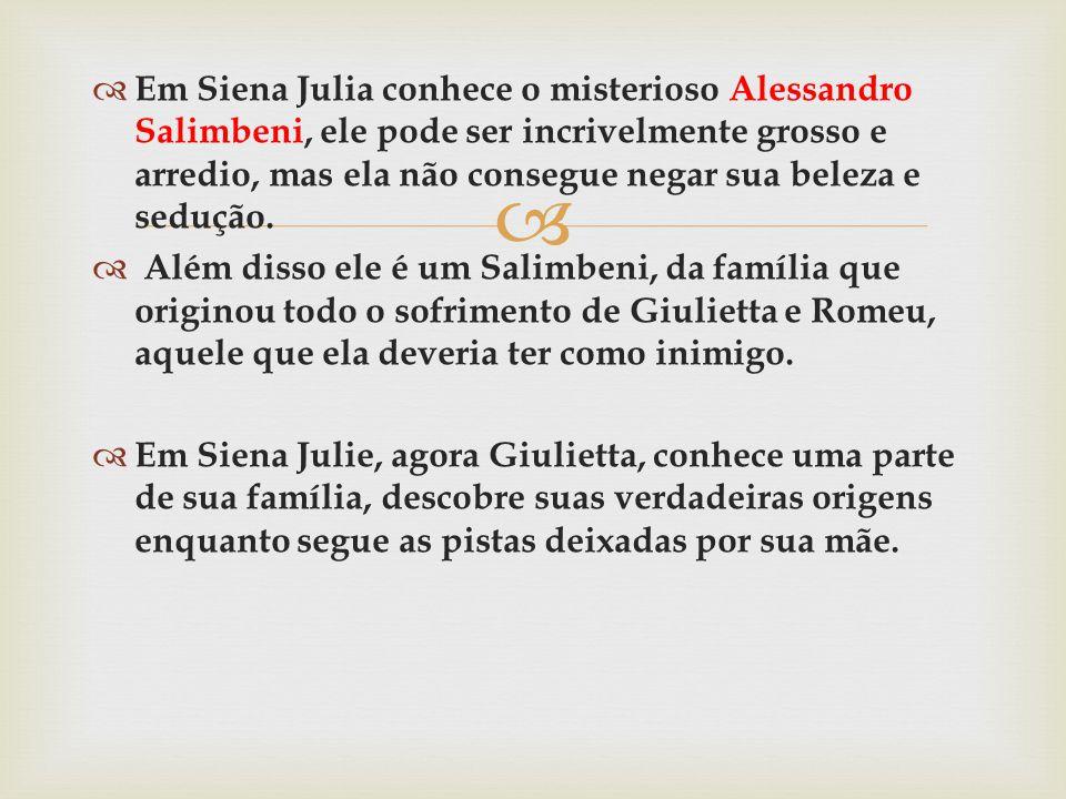 Em Siena Julia conhece o misterioso Alessandro Salimbeni, ele pode ser incrivelmente grosso e arredio, mas ela não consegue negar sua beleza e sedução