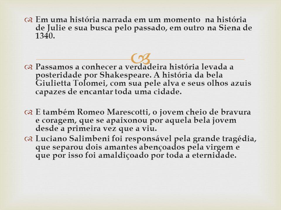Em uma história narrada em um momento na história de Julie e sua busca pelo passado, em outro na Siena de 1340. Passamos a conhecer a verdadeira histó