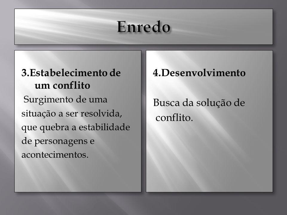 3.Estabelecimento de um conflito Surgimento de uma situação a ser resolvida, que quebra a estabilidade de personagens e acontecimentos. 3.Estabelecime