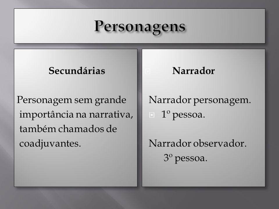 Secundárias Personagem sem grande importância na narrativa, também chamados de coadjuvantes. Secundárias Personagem sem grande importância na narrativ