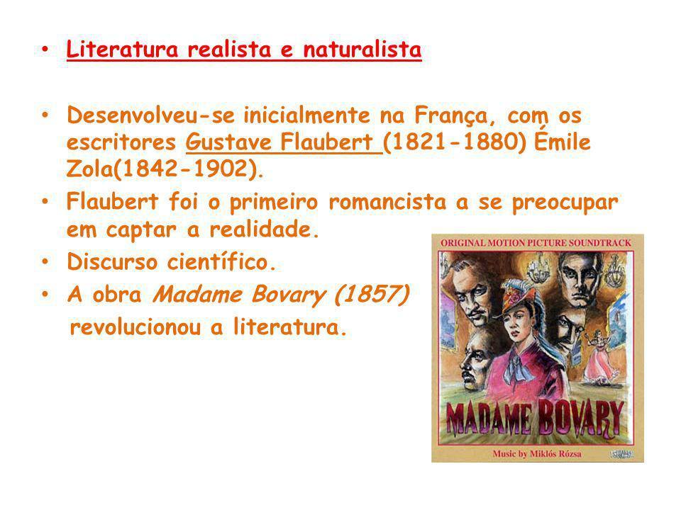 Literatura realista e naturalista Desenvolveu-se inicialmente na França, com os escritores Gustave Flaubert (1821-1880) Émile Zola(1842-1902).