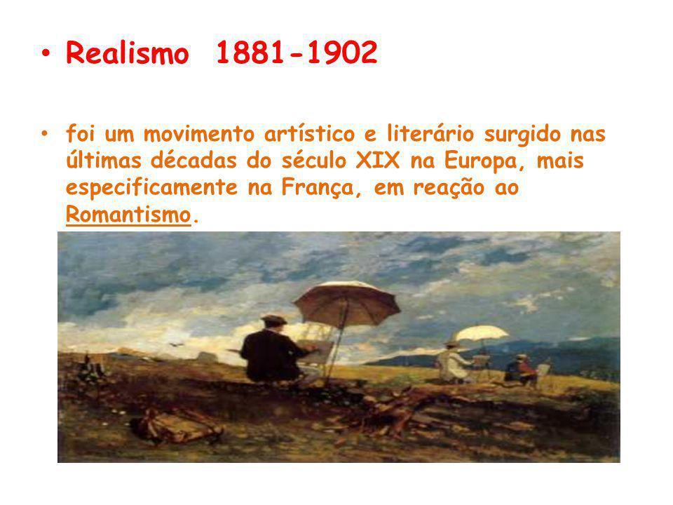 Realismo 1881-1902 foi um movimento artístico e literário surgido nas últimas décadas do século XIX na Europa, mais especificamente na França, em reação ao Romantismo.
