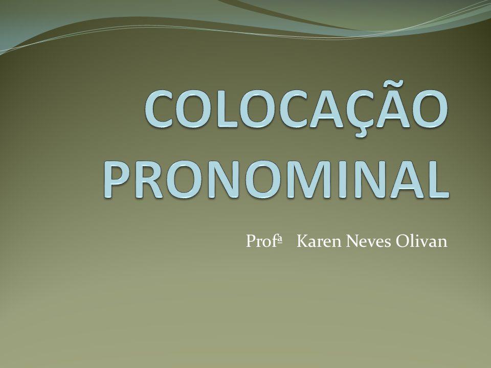 COLOCAÇÃO PRONOMINAL PRÓCLISE PRÓCLISE: usada somente quando houver palavras atrativas.