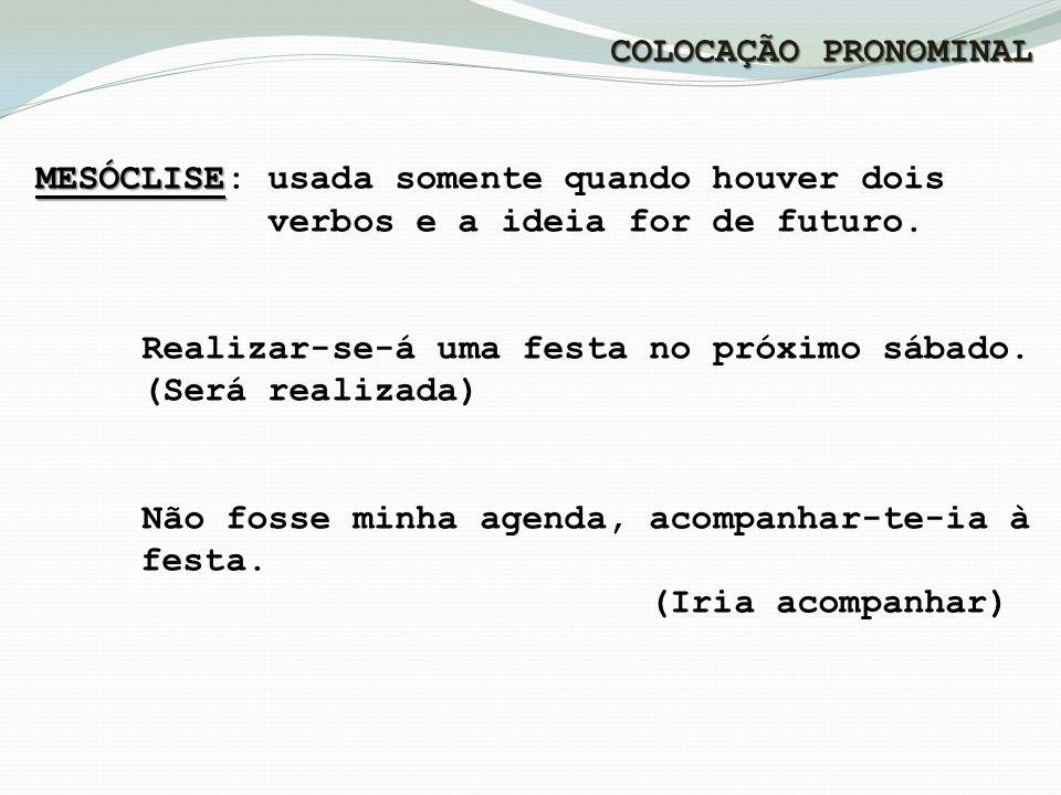 COLOCAÇÃO PRONOMINAL MESÓCLISE MESÓCLISE: usada somente quando houver dois verbos e a ideia for de futuro.