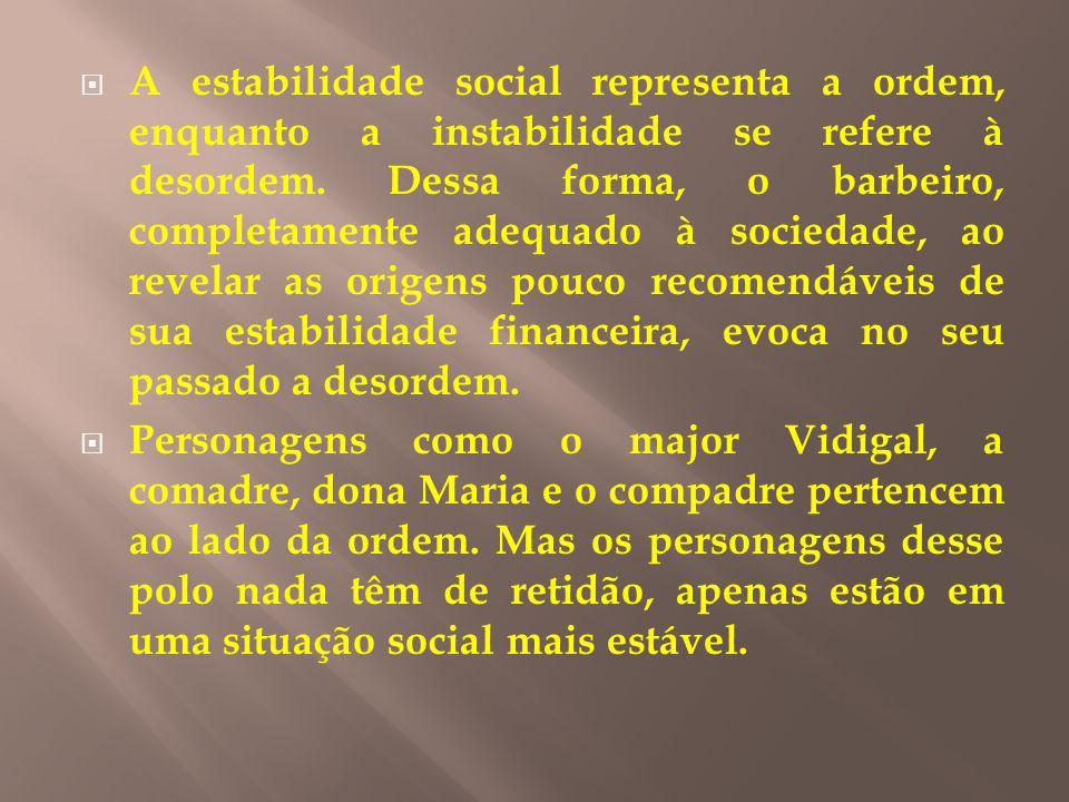 A estabilidade social representa a ordem, enquanto a instabilidade se refere à desordem. Dessa forma, o barbeiro, completamente adequado à sociedade,