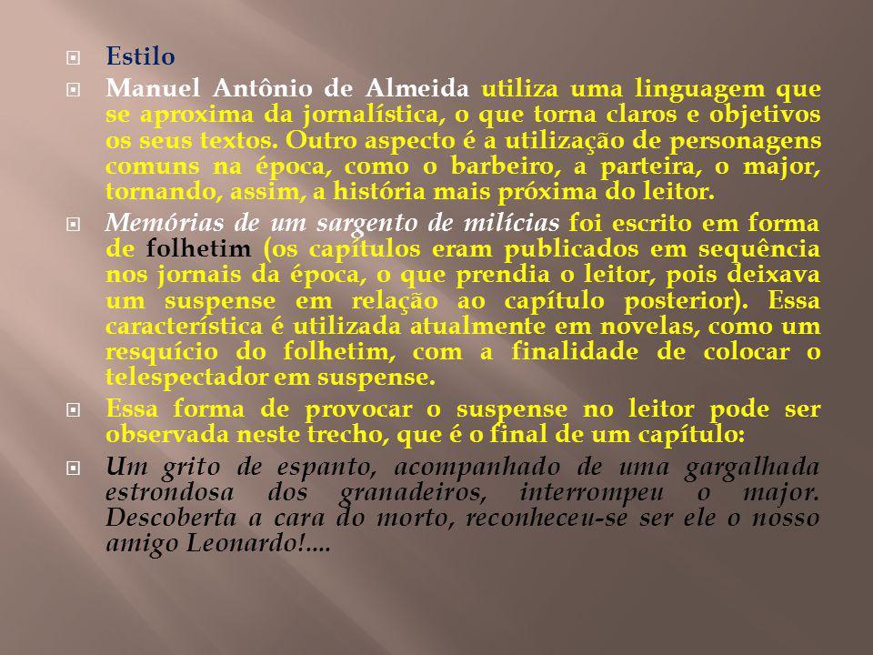 Estilo Manuel Antônio de Almeida utiliza uma linguagem que se aproxima da jornalística, o que torna claros e objetivos os seus textos. Outro aspecto é