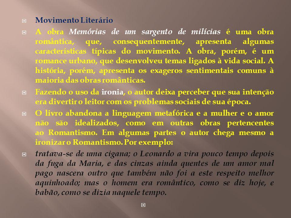 Movimento Literário A obra Memórias de um sargento de milícias é uma obra romântica, que, consequentemente, apresenta algumas características típicas do movimento.