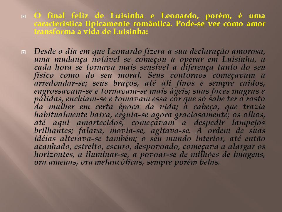 O final feliz de Luisinha e Leonardo, porém, é uma característica tipicamente romântica. Pode-se ver como amor transforma a vida de Luisinha: Desde o
