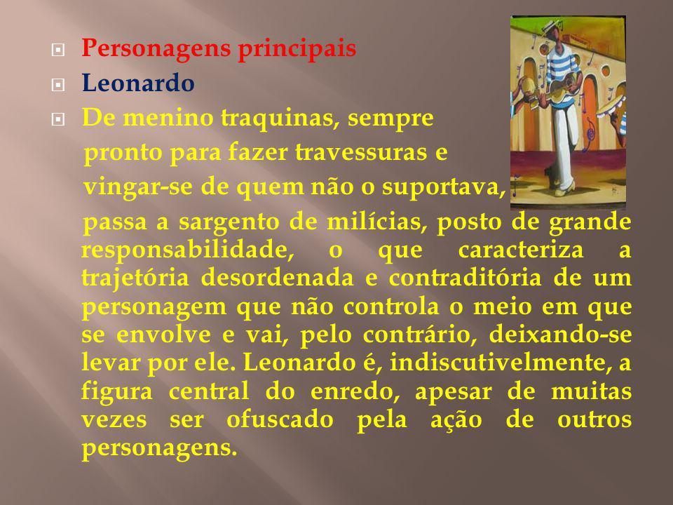 Personagens principais Leonardo De menino traquinas, sempre pronto para fazer travessuras e vingar-se de quem não o suportava, passa a sargento de mil