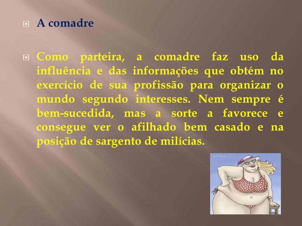 A comadre Como parteira, a comadre faz uso da influência e das informações que obtém no exercício de sua profissão para organizar o mundo segundo interesses.