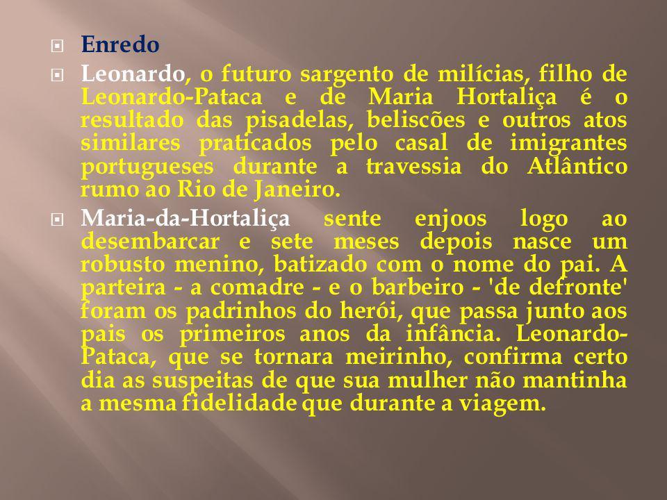 Enredo Leonardo, o futuro sargento de milícias, filho de Leonardo-Pataca e de Maria Hortaliça é o resultado das pisadelas, beliscões e outros atos similares praticados pelo casal de imigrantes portugueses durante a travessia do Atlântico rumo ao Rio de Janeiro.
