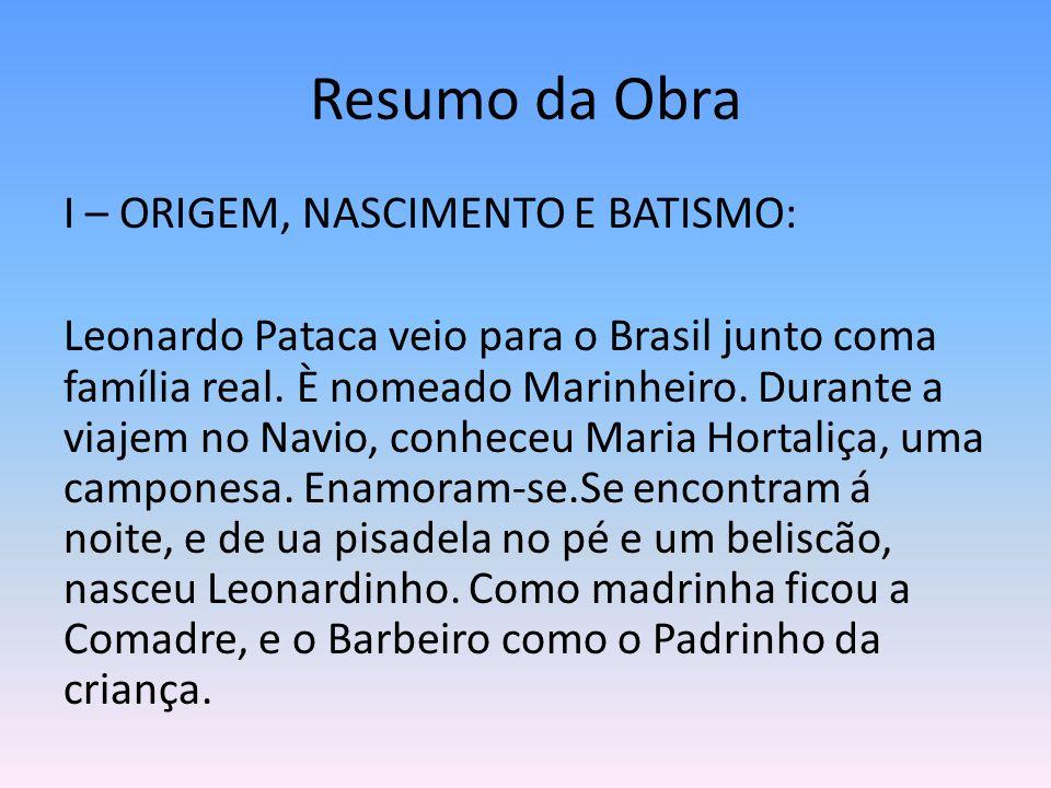 Resumo da Obra I – ORIGEM, NASCIMENTO E BATISMO: Leonardo Pataca veio para o Brasil junto coma família real. È nomeado Marinheiro. Durante a viajem no