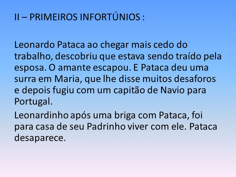 II – PRIMEIROS INFORTÚNIOS : Leonardo Pataca ao chegar mais cedo do trabalho, descobriu que estava sendo traído pela esposa. O amante escapou. E Patac
