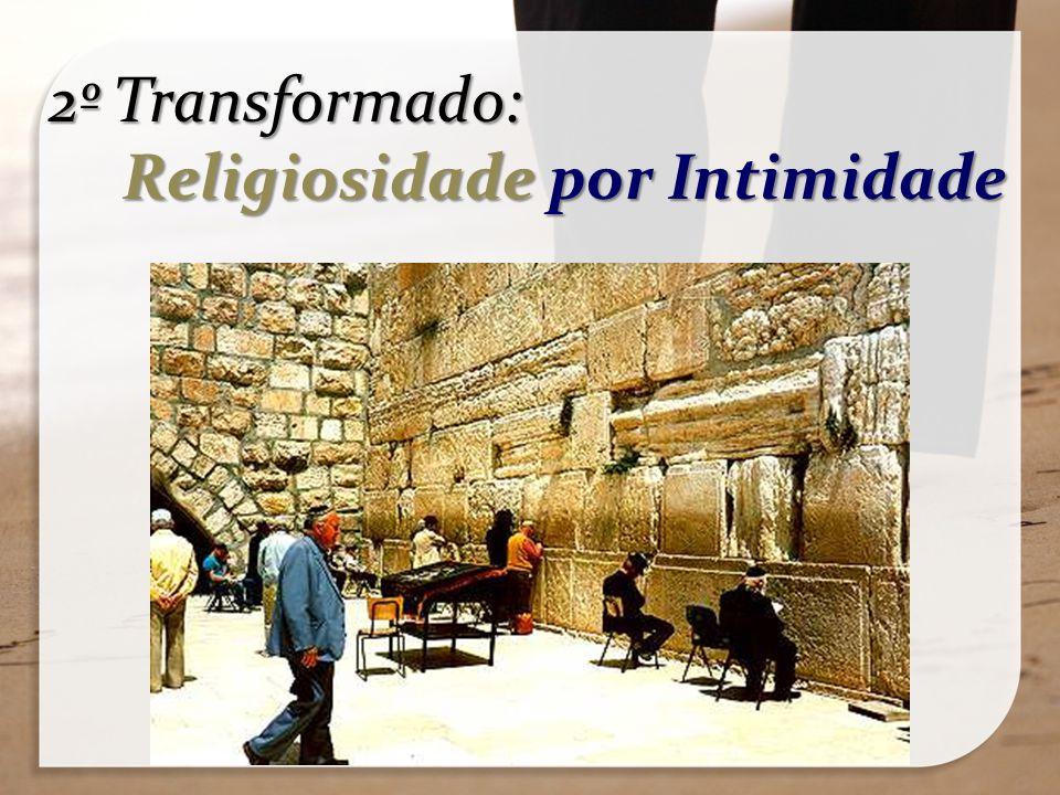 2º Transformado: Religiosidade por Intimidade Religiosidade por Intimidade