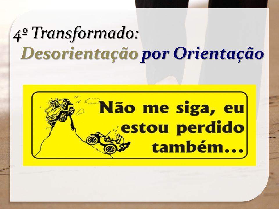 4º Transformado: Desorientação por Orientação Desorientação por Orientação