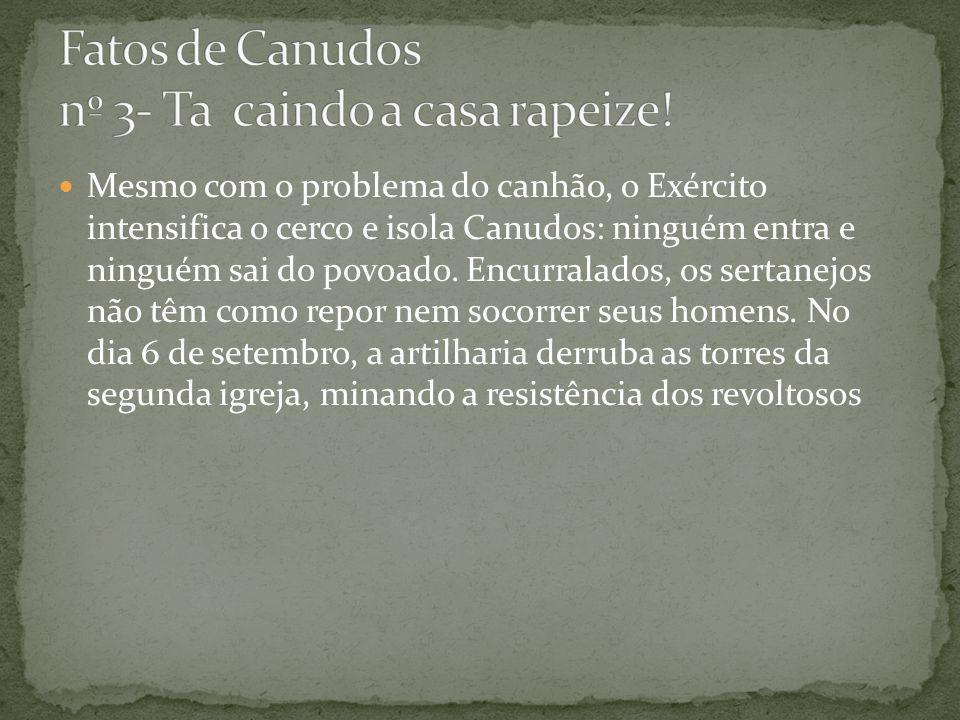 Mesmo com o problema do canhão, o Exército intensifica o cerco e isola Canudos: ninguém entra e ninguém sai do povoado.
