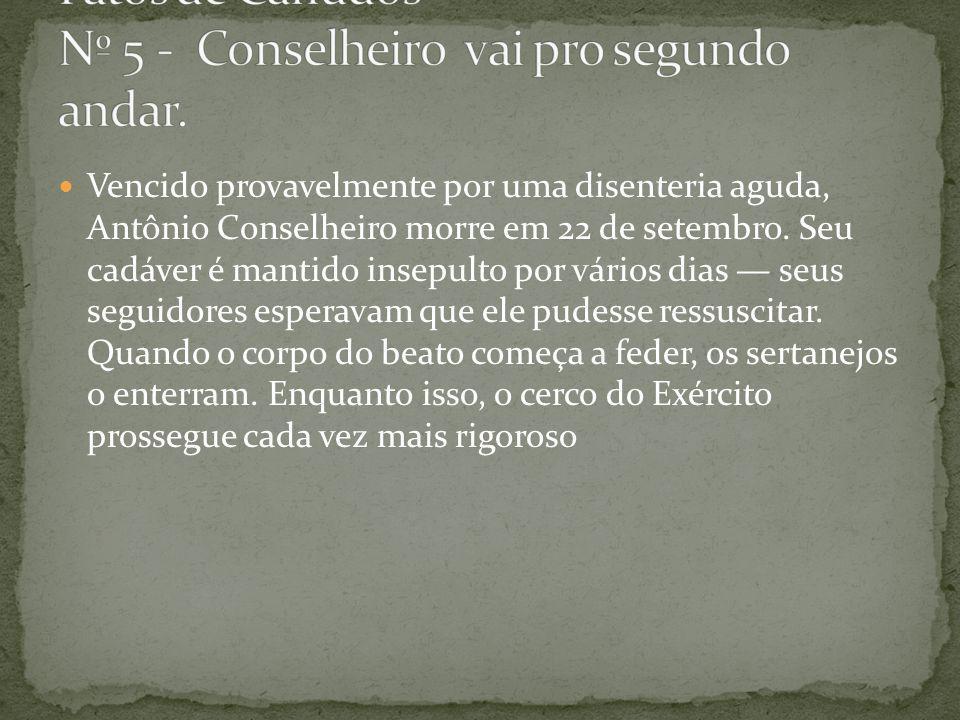 Vencido provavelmente por uma disenteria aguda, Antônio Conselheiro morre em 22 de setembro.