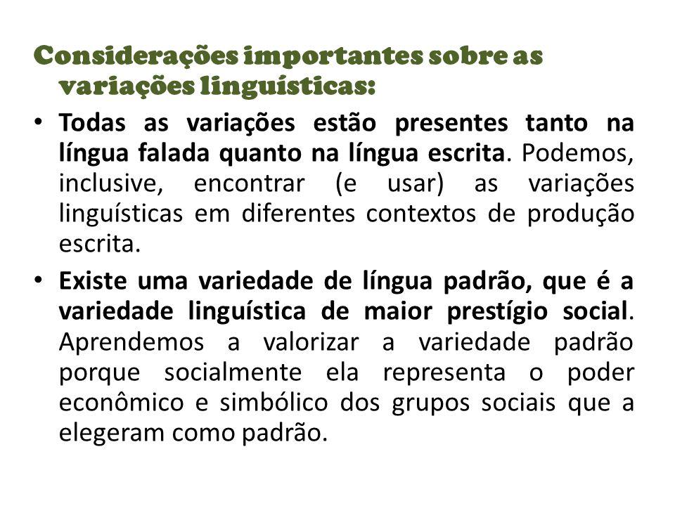 Considerações importantes sobre as variações linguísticas: Todas as variações estão presentes tanto na língua falada quanto na língua escrita.