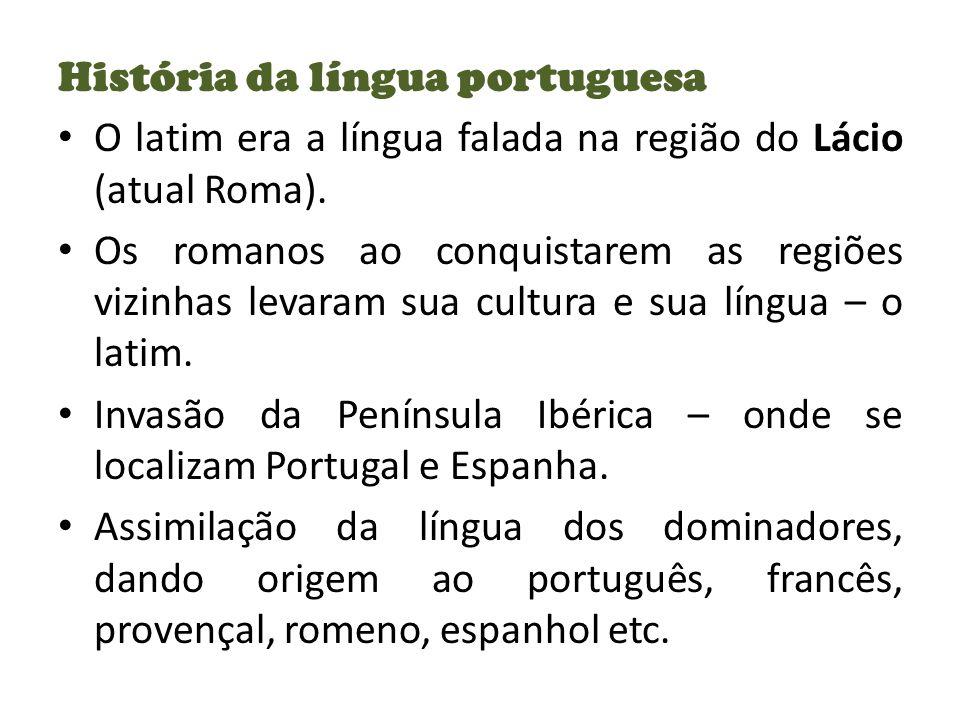 História da língua portuguesa O latim era a língua falada na região do Lácio (atual Roma).