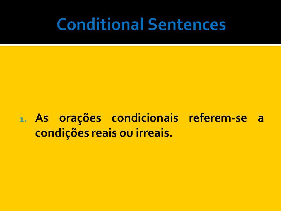 1. As orações condicionais referem-se a condições reais ou irreais.