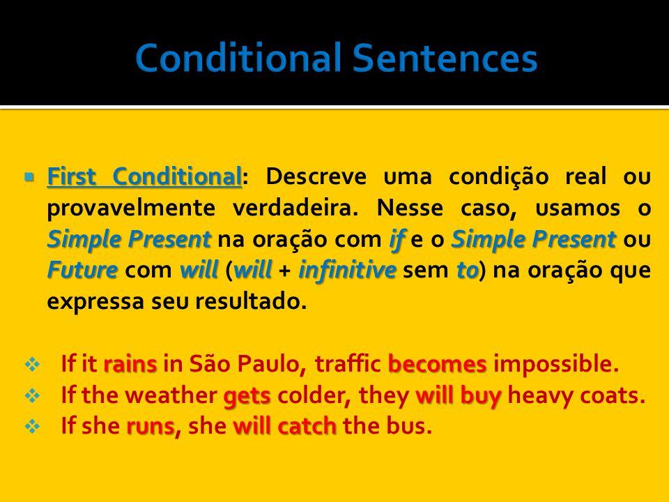 First Conditional Simple Present if Simple Present Futurewill will infinitive to First Conditional: Descreve uma condição real ou provavelmente verdad
