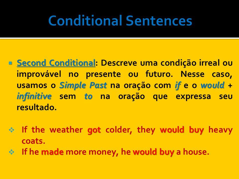 Second Conditional Simple Past if would infinitive to Second Conditional: Descreve uma condição irreal ou improvável no presente ou futuro. Nesse caso