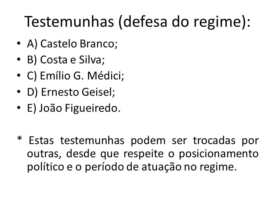 Testemunhas (defesa do regime): A) Castelo Branco; B) Costa e Silva; C) Emílio G. Médici; D) Ernesto Geisel; E) João Figueiredo. * Estas testemunhas p