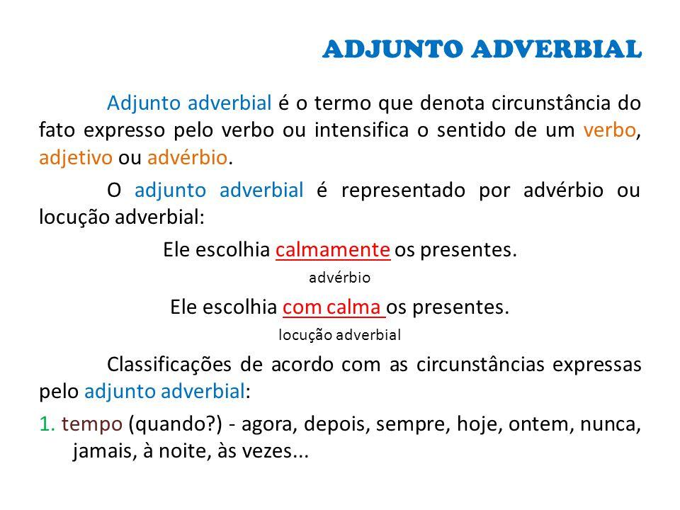 ADJUNTO ADVERBIAL Adjunto adverbial é o termo que denota circunstância do fato expresso pelo verbo ou intensifica o sentido de um verbo, adjetivo ou a