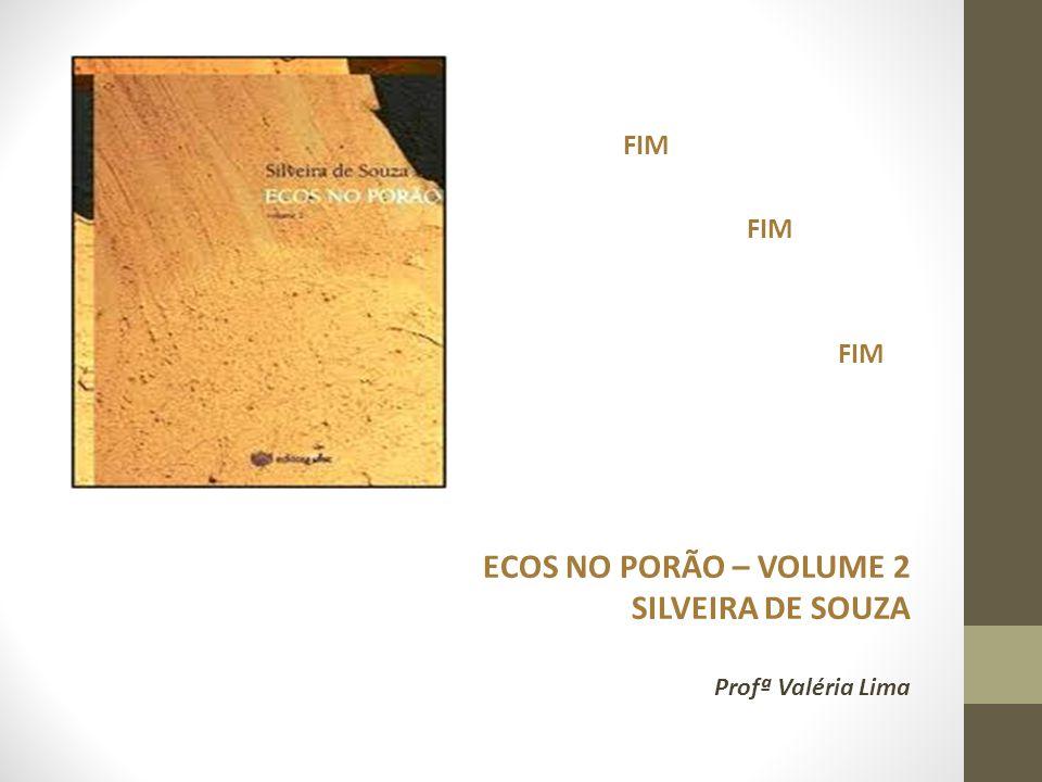FIM ECOS NO PORÃO – VOLUME 2 SILVEIRA DE SOUZA Profª Valéria Lima