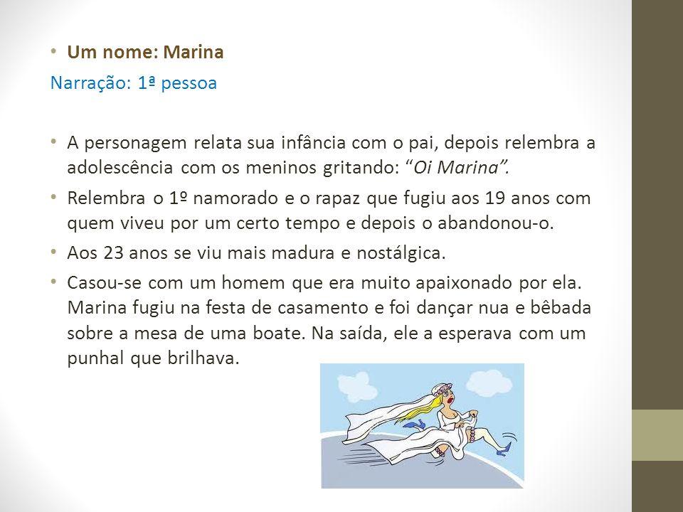 Um nome: Marina Narração: 1ª pessoa A personagem relata sua infância com o pai, depois relembra a adolescência com os meninos gritando: Oi Marina. Rel