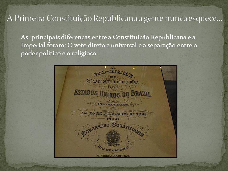 As principais diferenças entre a Constituição Republicana e a Imperial foram: O voto direto e universal e a separação entre o poder político e o relig