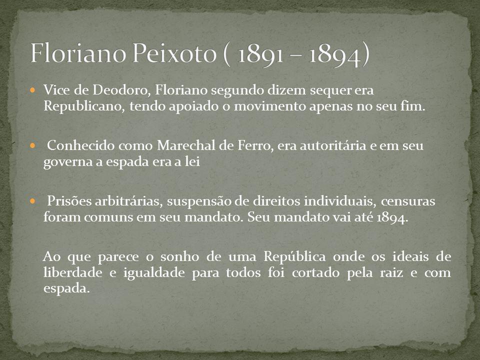 Vice de Deodoro, Floriano segundo dizem sequer era Republicano, tendo apoiado o movimento apenas no seu fim. Conhecido como Marechal de Ferro, era aut